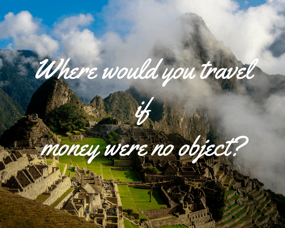 Where would you travel if money were no object-