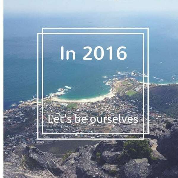 Let's be ourselves in 2016