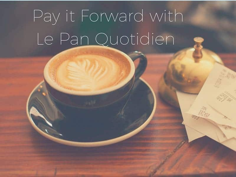 Paying it forward with Le Pain Quotidien