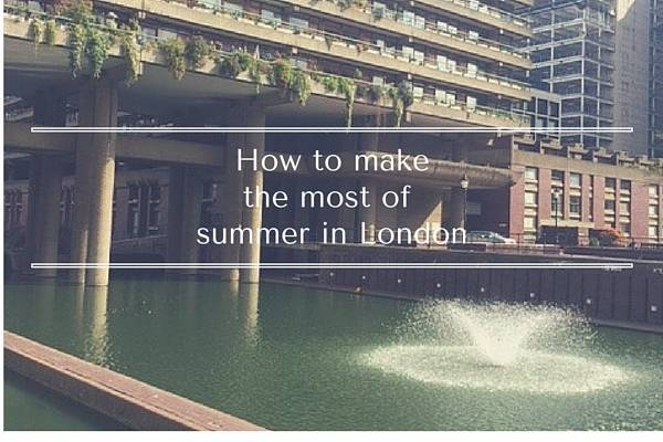 Summer in London – how to make the most of it