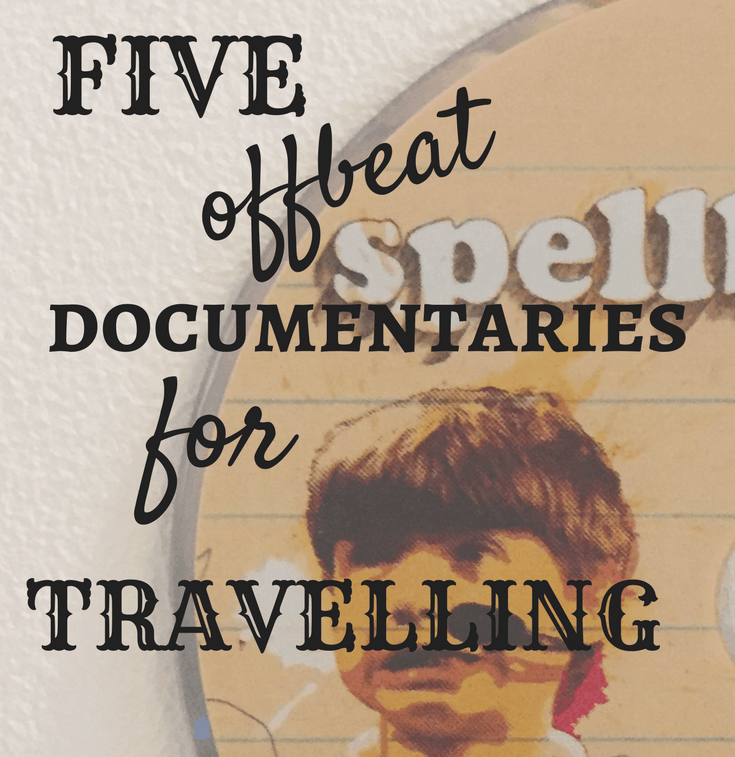 Five offbeat documentaries for your trip