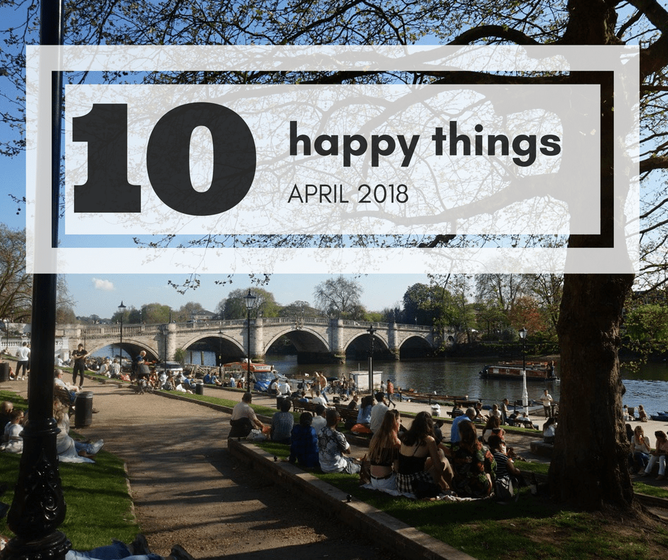 10 happy things April 2018