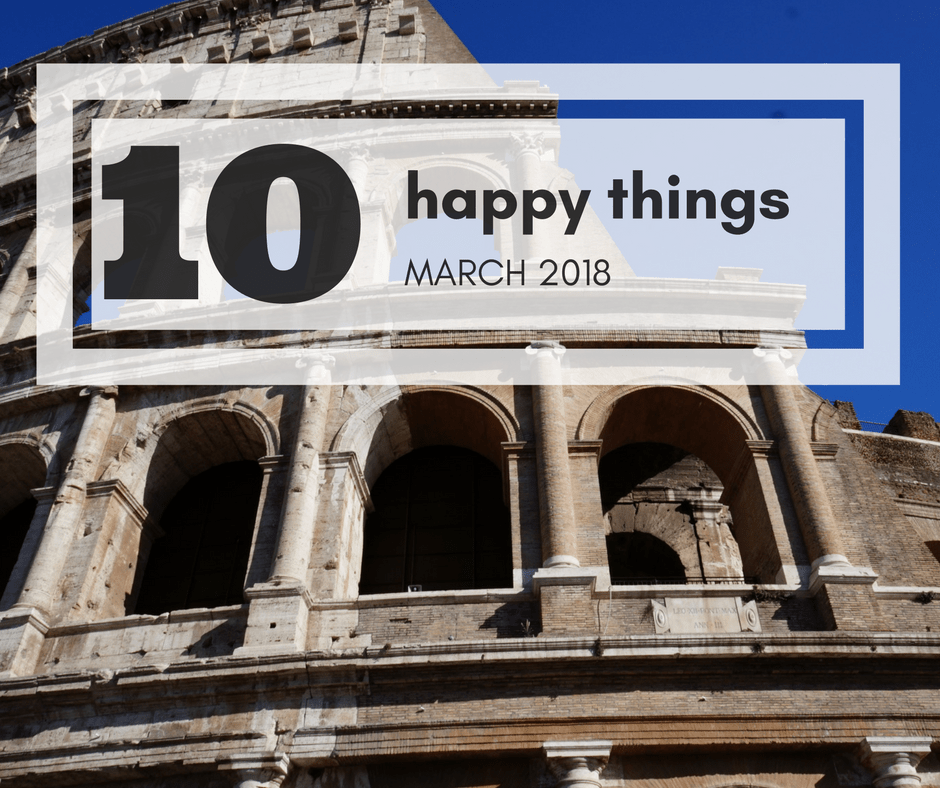 10 happy things March 2018